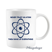 Atom Coffee Mug Fathers day gift, Teachers gifts, Science, Geekery, Chem, never trust an Atom, novelty funny mugs