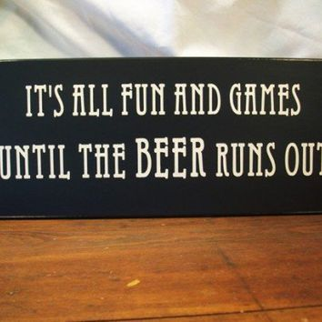 Fun and Games Until Beer Runs Out Funny Wood Sign | CountryWorkshop - Folk Art & Primitives on ArtFire