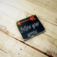 Follow Your Arrow/Boho/Rustic/Primitive/Inspirational Sign/Handmade and Hand Painted