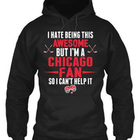 I Hate Being This Awesome But I'm Chicago Fan So I Can't Help It