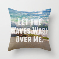 Let The Waves Wash Over Me Throw Pillow by Josrick | Society6