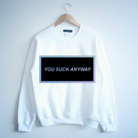 You Suck Anyway