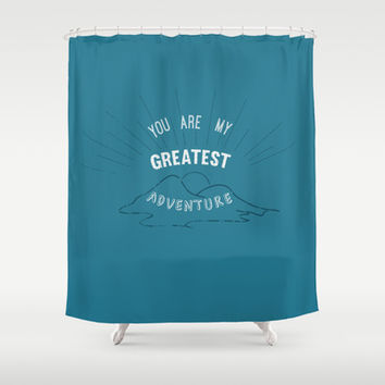 YOU ARE MY GREATEST ADVENTURE Shower Curtain by studiomarshallarts