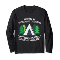 When Is Sleeping Outside Funny Camping Long Sleeve T-Shirt