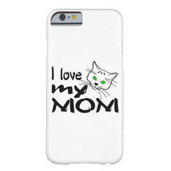 I Love My Mom Barely There iPhone 6 Case