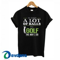 It Takes A Lot Of Balls T Shirt Women And Men Size S To 3XL
