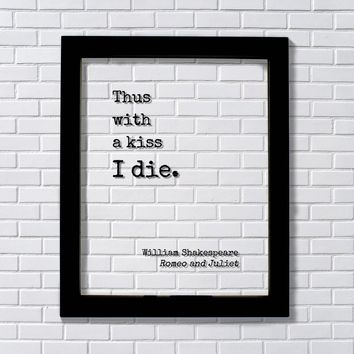 William Shakespeare - Romeo and Juliet - Floating Quote - Thus with a kiss I die - Art Print - Play