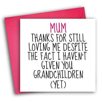 No Grandchildren Yet Funny Mother's Day Card Card For Her Card For Mom FREE SHIPPING