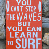 Beach Decor - Beach Art - Beach Sign - Custom Color - Surf Decor -  Coastal - Nautical - You Can't Stop The Waves Learn To Surf - Boys Girls