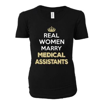 Real Women Marry Medical Assistants. Cool Gift - Ladies T-shirt