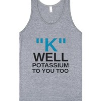 """k"" Well Potassium To You Too-Unisex Athletic Grey Tank"