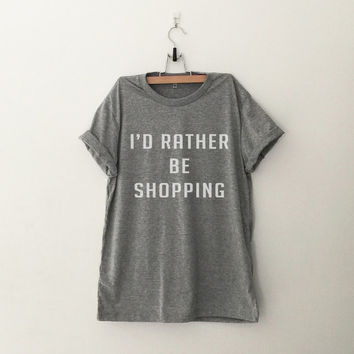 I'd rather be shopping t-shirts for women gifts tshirt girls tumblr funny teens quotes slogan girlfriends quotes teenager fangirls fashion