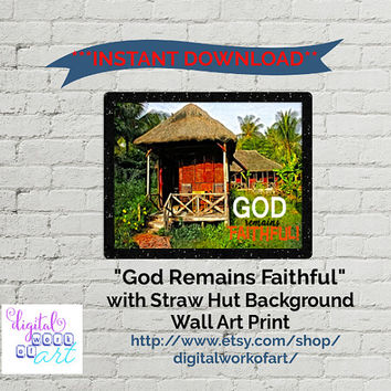 Wall Art, Art Print, Digital Print, Instant Download, Home Office Printable God Remains Faithful with Straw Hut Christian Inspiring Words