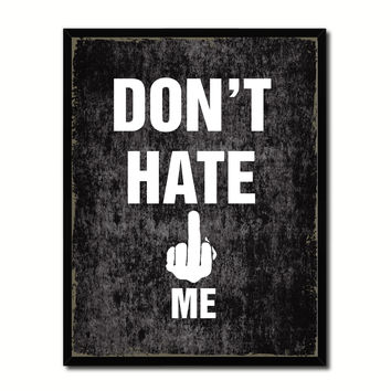 Don't Hate Me Funny Typo Sign 17017 Picture Frame Gifts Home Decor Wall Art Canvas Print