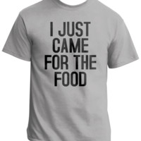 I Just Came For The Food - Envy My Tee
