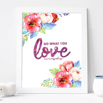 Do What You Love Everyday Print, Do What You Love Everyday Quote, Inspirational Quote, Motivation Poster, Wisdom Words, Printable Wall Art
