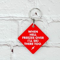 When Hell Freezes Over I'll Ski There Too... Key Chain