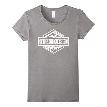Think Outside- No Box Required-Funny Outdoor Enthusiast Tee