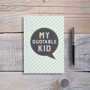 Writing Journal, Hardcover Notebook, Sketchbook, Cute Kid Journal, Blank or Lined pages, Funny Quotes, Child Keepsake Book - My Quotable Kid