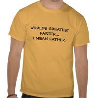 WORLDS GREATEST FARTER... I MEAN FATHER T SHIRT from Zazzle.com