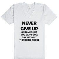 NEVER GIVE UP ON SOMETHING YOU CAN'T GO A DAY WITHOUT THINGKING ABOUT
