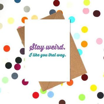 Stay Weird I Like You That Way Funny Anniversary Card Valentines Day Card Love Card FREE SHIPPING