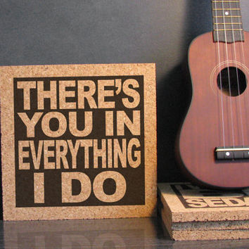 IMAGINE DRAGONS - There's You In Everything I Do from I Bet My Life - Cork Lyric Wall Art and Trivet - Kitchen Decor Office Dorm Room Art