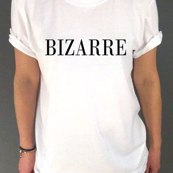Bizarre Unisex Tshirt for womens , tumblr instagram fashion saying teens clothes, funny slogan humor quotes