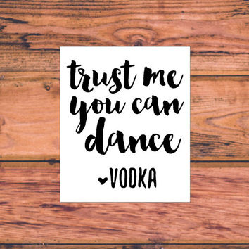 Trust Me You Can Dance Vodka | Vodka Vinyl Decal | Drinking Decal | I Love Day Drinking Vinyl Decal | Vodka Glass Decal | Country | 316