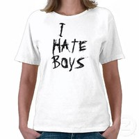 I, HATE, BOYS TEES from Zazzle.com