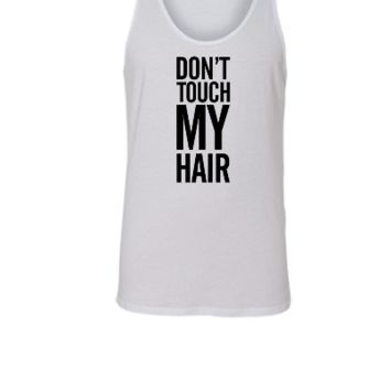 Don't touch my hair - Unisex Tank