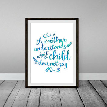 Baby Shower Printable - Watercolor Effect - A Mother Understands What a Child Does Not Say - Springtime Art Print - Script Font - Teal