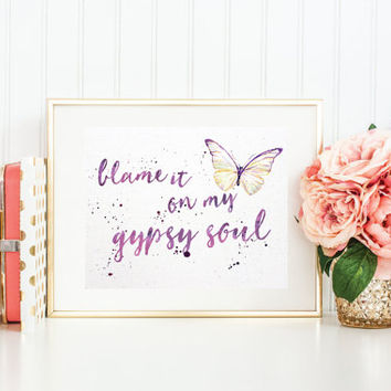 Blame it on my Gypsy Soul - Watercolour Quote Art Print, Wall Art, Typography, Positive Quote, Boho decor - Bohemian Style Gypsy chic gift