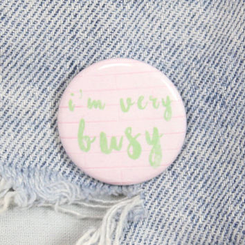 I'm Very Busy 1.25 Inch Pin Back Button Badge