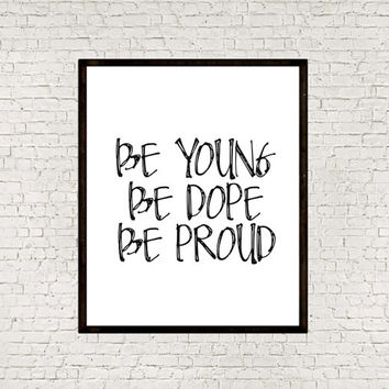 "PRINTABLE ""Be young be dope be proud"" Inspirational quote Motivational art Funny Wall art Typgraphy Print Word art print Instant download"