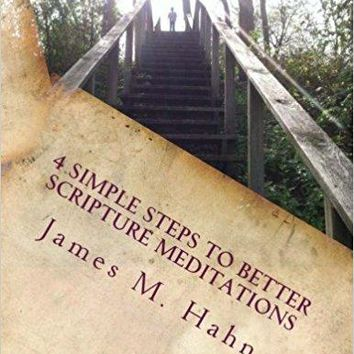 4 Simple Steps to Better Scripture Meditations: Guide, Workbook, and Journal