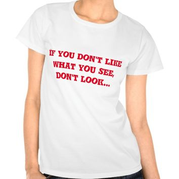 If you don't like what you see, t-shirt