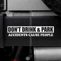 Funny Bumper Sticker Vinyl Decal Don't Drink & Park Accidents Cause People Jeep