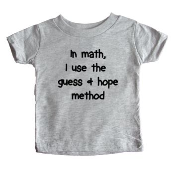 In Math I Use The Guess And Hope Method  Baby Tee