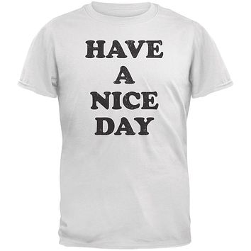 Have A Nice Day White Adult T-Shirt