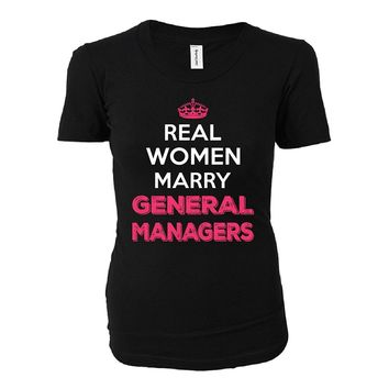 Real Women Marry General Managers. Cool Gift - Ladies T-shirt
