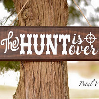 Wood Painted sign - Hunt Is over wedding sign -The Hunt Is Over Wood Hanging- Hand Painted Brown Wooden sign -Rustic Wedding Reception Sign