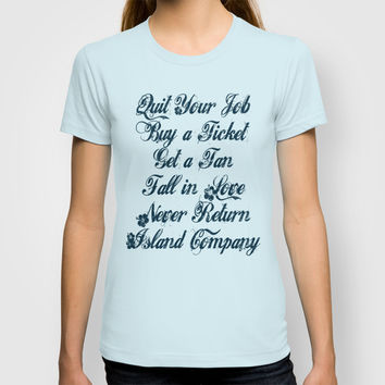 Quit your job, get a tan, fall in love, Never return - Island Company T-shirt by Augustinet