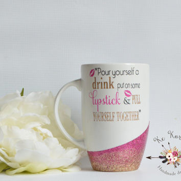 Pour yourself a drink glitter dipped mug, Engraved pour yourself a drink mug, Glitter dipped mug, Custom mug, Inspirational mug