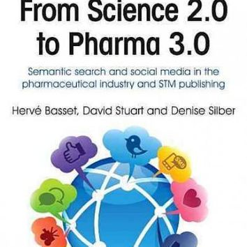 From Science 2.0 to Pharma 3.0: Semantic Search and Social Media in the Pharmaceutical Industry and STM Publishing (Chnados Publishing Social Media)