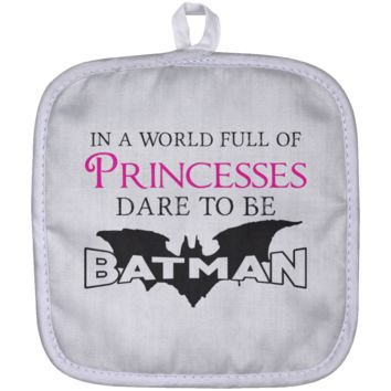 In A World Full Of Princesses Dare To Be Batman Pot Holder