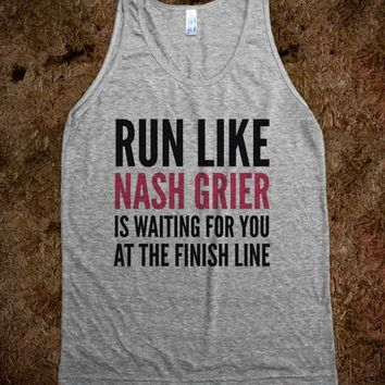 RUN LIKE NASH GRIER IS WAITING FOR YOU AT THE FINISH LINE TANK TOP (IDB822021)