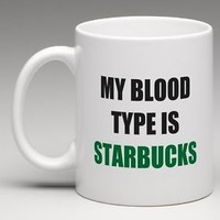 MY BLOOD TYPE IS STARBUCKS Coffee Mug Tea Cup Funny Silly Humor Gift
