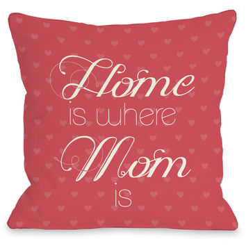 """Home Is Where Mom Is"" Indoor Throw Pillow by OneBellaCasa, Red, 16""x16"""