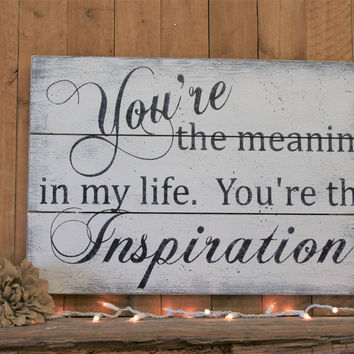 Wood Pallet Sign You're The Meaning In My Life You're The Inspiration Wedding Sign Anniversary Gift Shabby Chic Wall Decor Valentines Gift